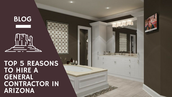 5 Reasons To Hire A General Contractor in Phoenix, Arizona